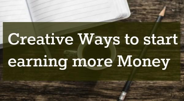 Creative Ways to start earning more Money