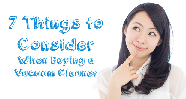 7 Things to Consider When Buying a Vacuum Cleaner