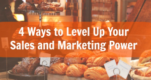 4 Ways to Level Up Your Sales and Marketing Power
