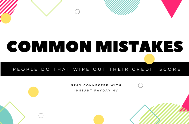 Common Mistakes People Do that Wipe Out their Credit Score